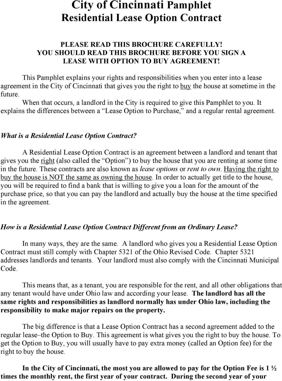 When that occurs, a landlord in the City is required to give this Pamphlet to you. It explains the differences between a Lease Option to Purchase, and a regular rental agreement.