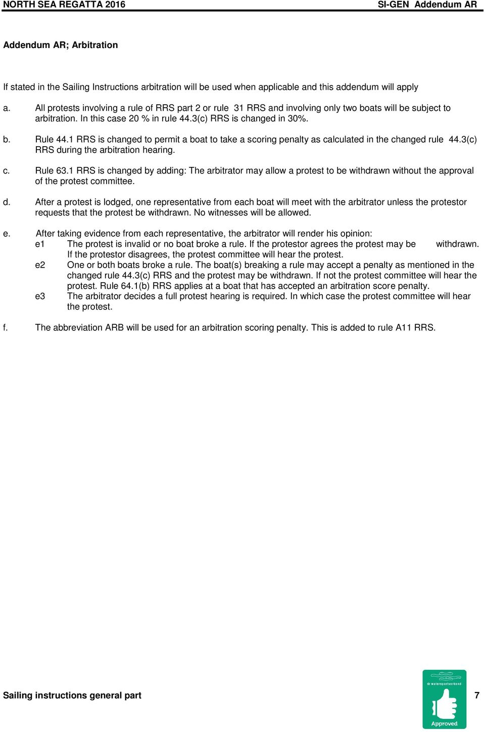 1 RRS is changed to permit a boat to take a scoring penalty as calculated in the changed rule 44.3(c) RRS during the arbitration hearing. c. Rule 63.