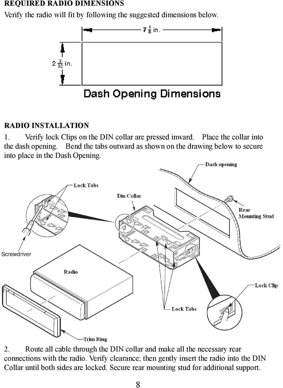 Bend the tabs outward as shown on the drawing below to secure into place in the Dash Opening. 2.