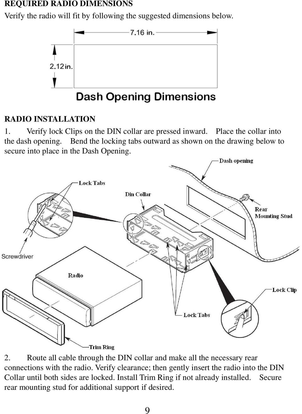 Bend the locking tabs outward as shown on the drawing below to secure into place in the Dash Opening. 2.
