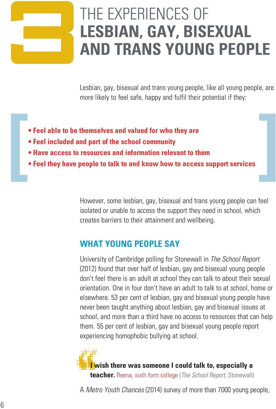 to and know how to access support services However, some lesbian, gay, bisexual and trans young people can feel isolated or unable to access the support they need in school, which creates barriers to