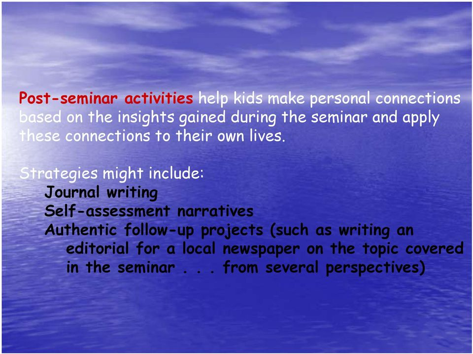 Strategies might include: Journal writing Self-assessment narratives Authentic follow-up