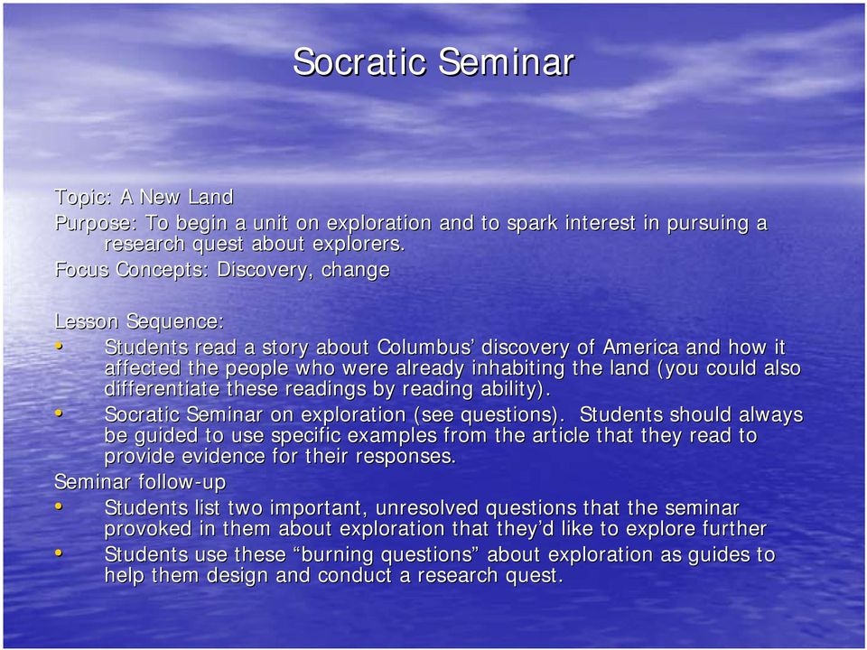 differentiate these readings by reading ability). Socratic Seminar on exploration (see questions).