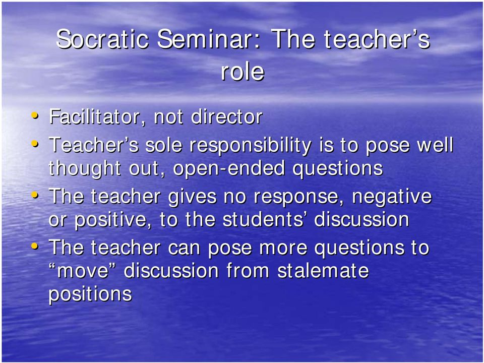 The teacher gives no response, negative or positive, to the students