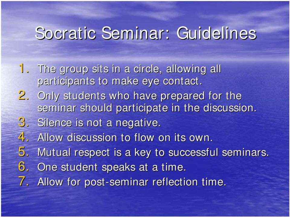 Only students who have prepared for the seminar should participate in the discussion. 3.