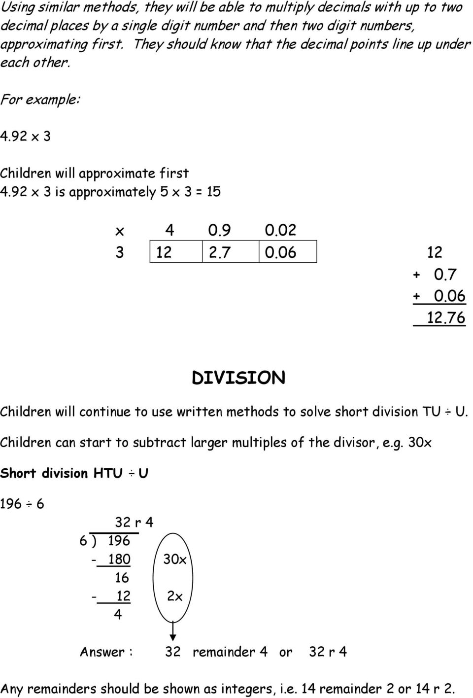 06 12.76 DIVISION Children will continue to use written methods to solve short division TU U. Children can start to subtract large