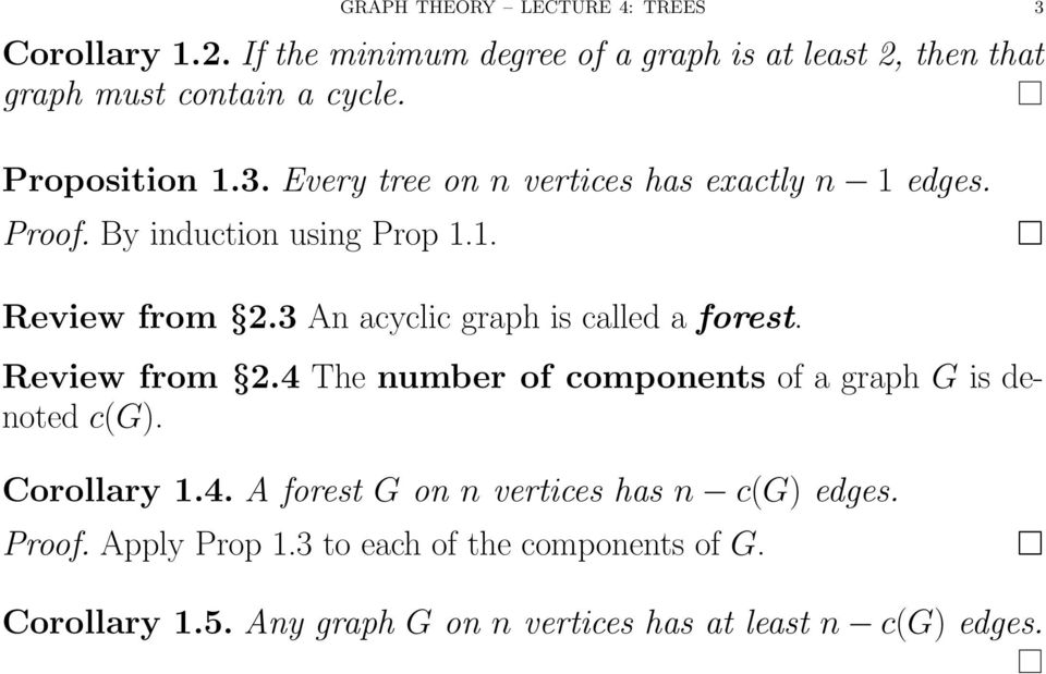 3 An acyclic graph is called a forest. Review from 2.4 The number of components of a graph G is denoted c(g). Corollary 1.4. A forest G on n vertices has n c(g) edges.