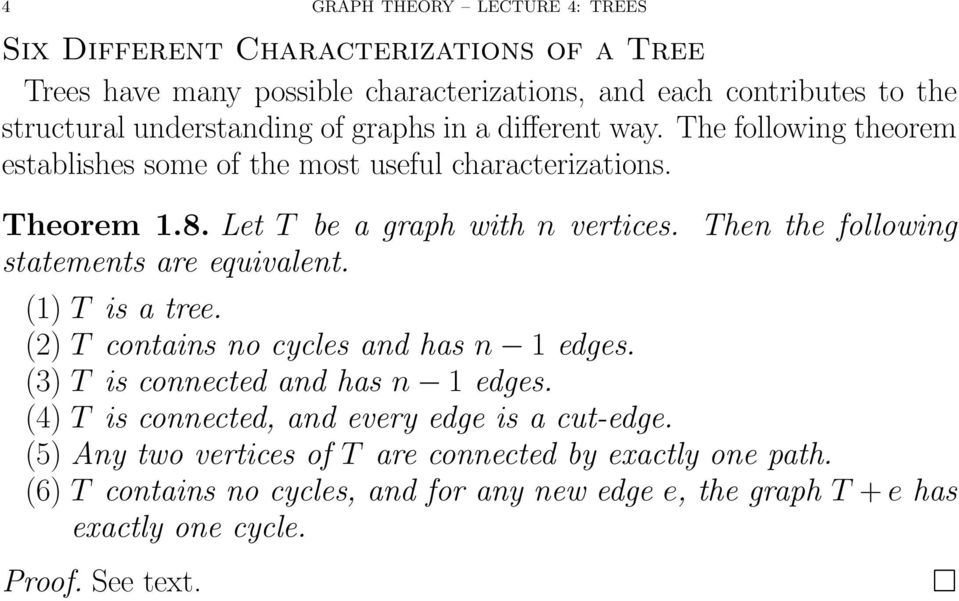 Then the following statements are equivalent. (1) T is a tree. (2) T contains no cycles and has n 1 edges. (3) T is connected and has n 1 edges.