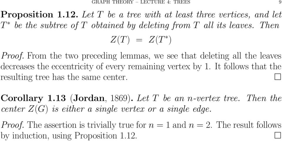 From the two preceding lemmas, we see that deleting all the leaves decreases the eccentricity of every remaining vertex by 1.