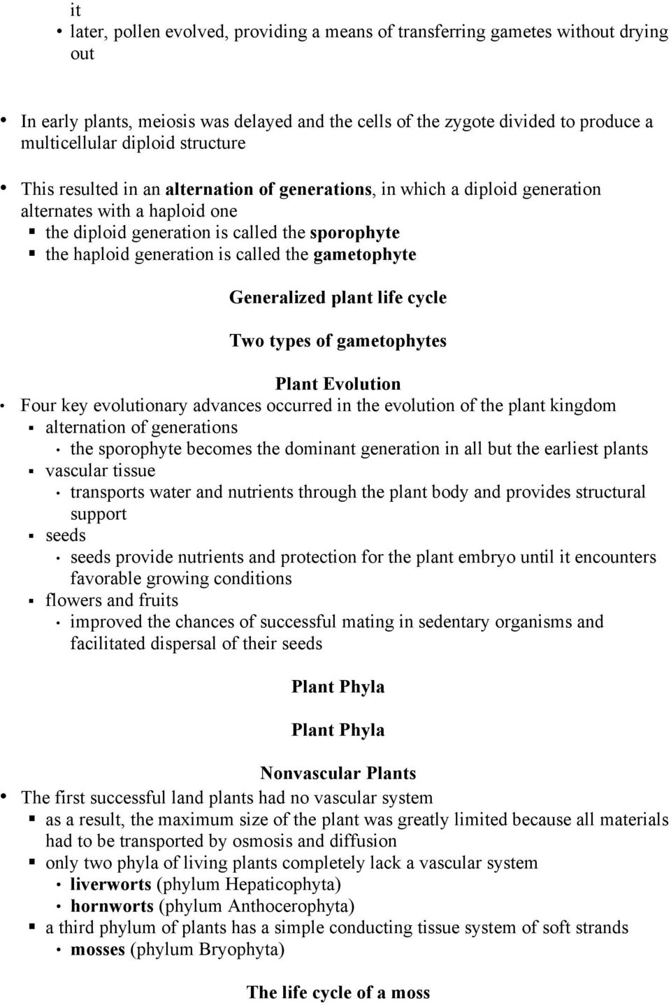 the gametophyte Generalized plant life cycle Two types of gametophytes Plant Evolution Four key evolutionary advances occurred in the evolution of the plant kingdom alternation of generations the