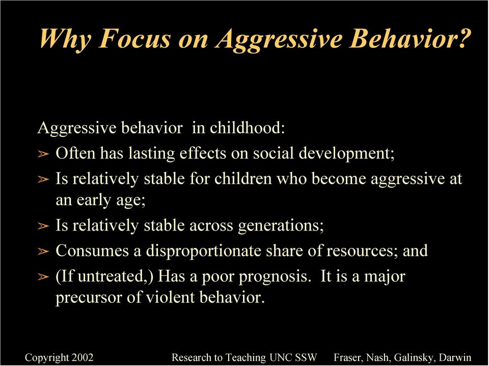 children who become aggressive at an early age; Is relatively stable across generations; Consumes a