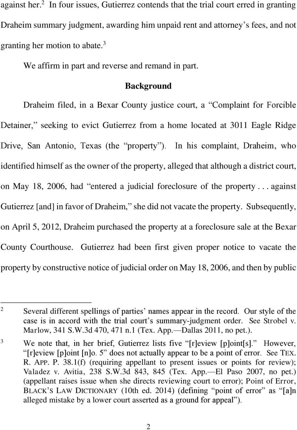 Background Draheim filed, in a Bexar County justice court, a Complaint for Forcible Detainer, seeking to evict Gutierrez from a home located at 3011 Eagle Ridge Drive, San Antonio, Texas (the