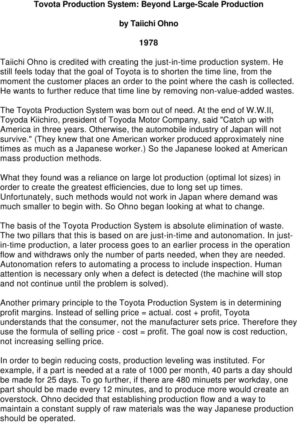 He wants to further reduce that time line by removing non-value-added wastes. The Toyota Production System was born out of need. At the end of W.