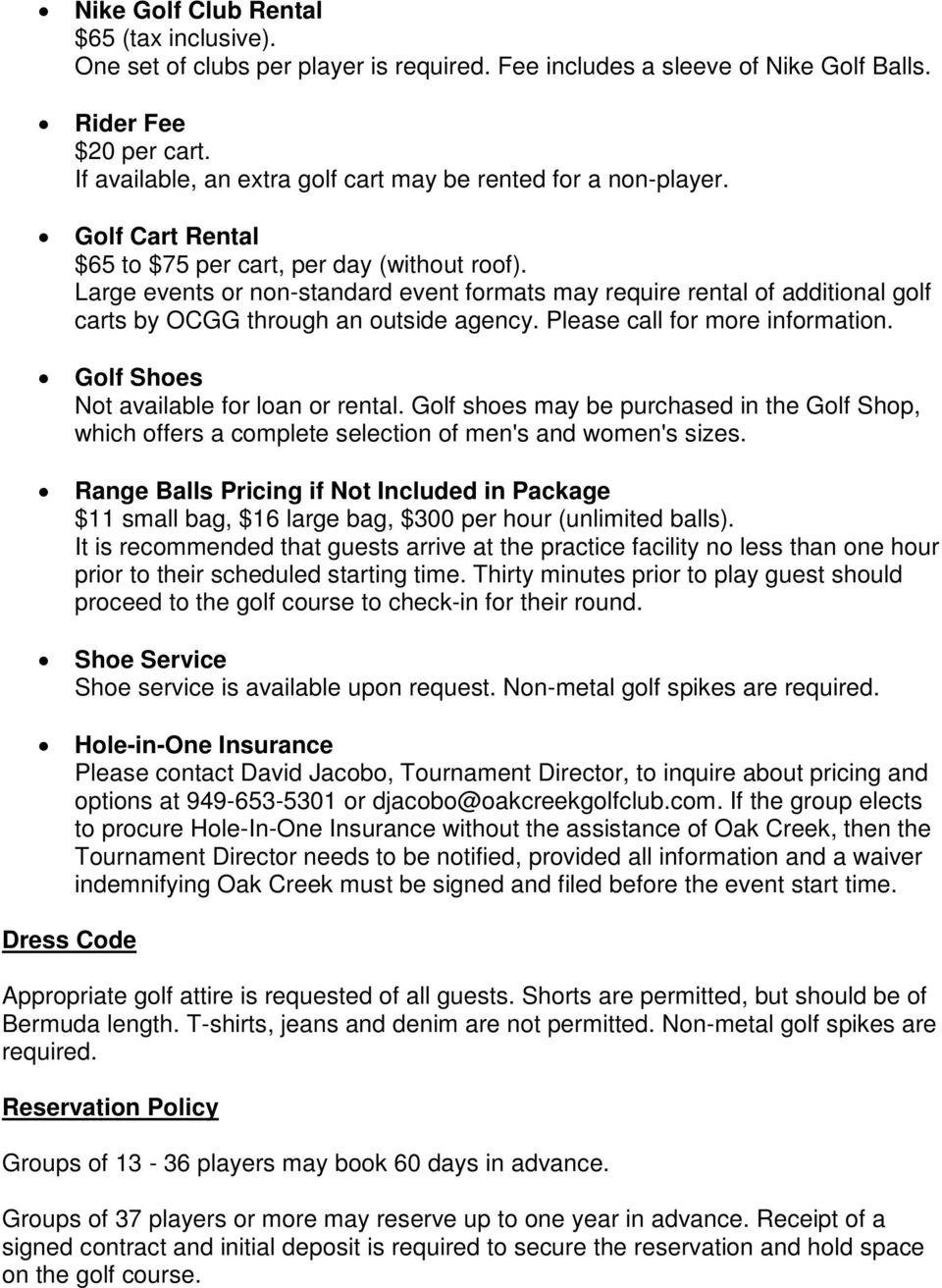 Large events or non-standard event formats may require rental of additional golf carts by OCGG through an outside agency. Please call for more information. Golf Shoes Not available for loan or rental.