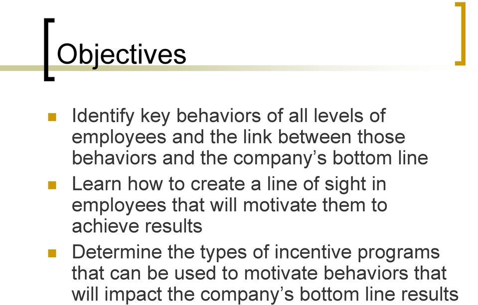 employees that will motivate them to achieve results Determine the types of incentive
