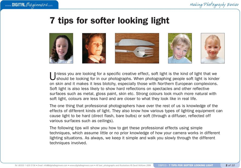 Soft light is also less likely to show hard reflections on spectacles and other reflective surfaces such as metal, gloss paint, skin etc.