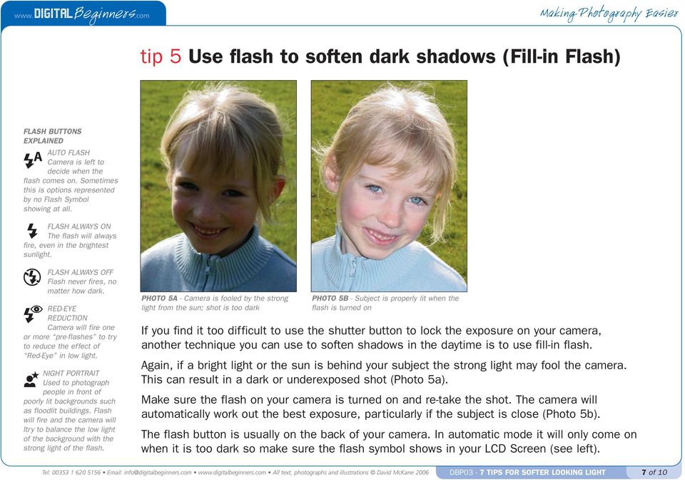 A A A A FLASH ALWAYS OFF Flash never fires, no matter how dark. RED-EYE REDUCTION Camera will fire one or more pre-flashes to try to reduce the effect of Red-Eye in low light.