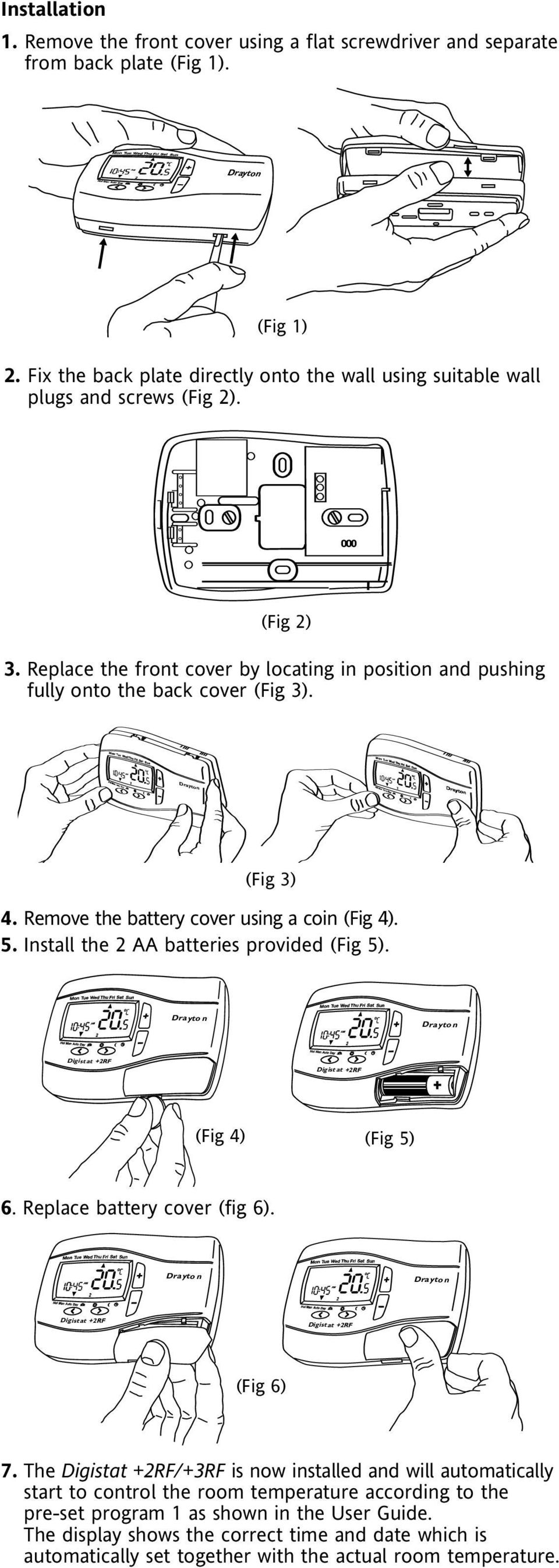 (Fig 3) 4. Remove the battery cover using a coin (Fig 4). 5. Install the 2 AA batteries provided (Fig 5). Drayto n Drayto n (Fig 4) (Fig 5) 6. Replace battery cover (fig 6).