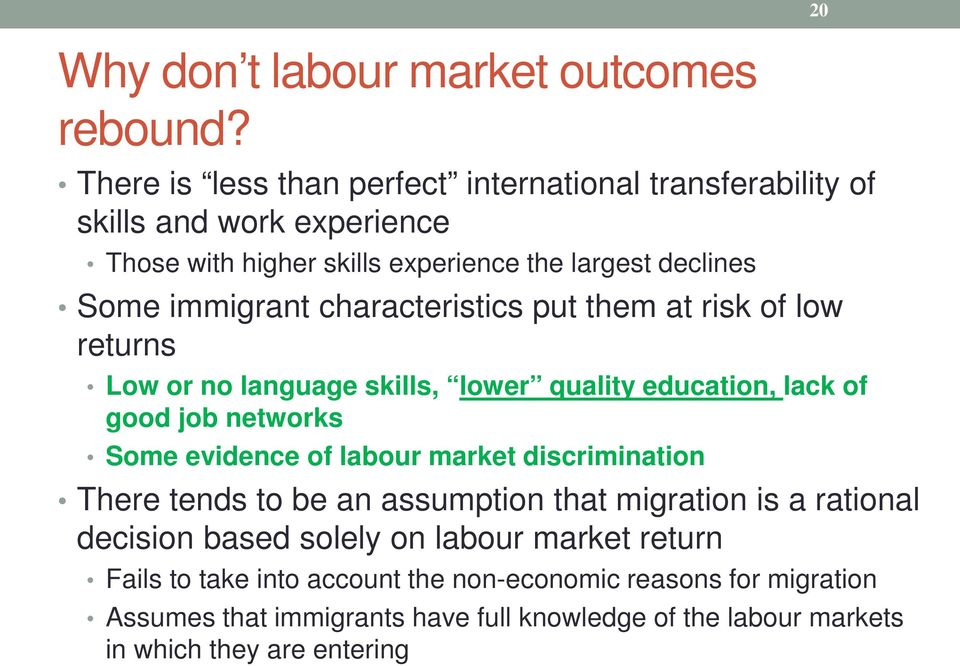 characteristics put them at risk of low returns Low or no language skills, lower quality education, lack of good job networks Some evidence of labour market