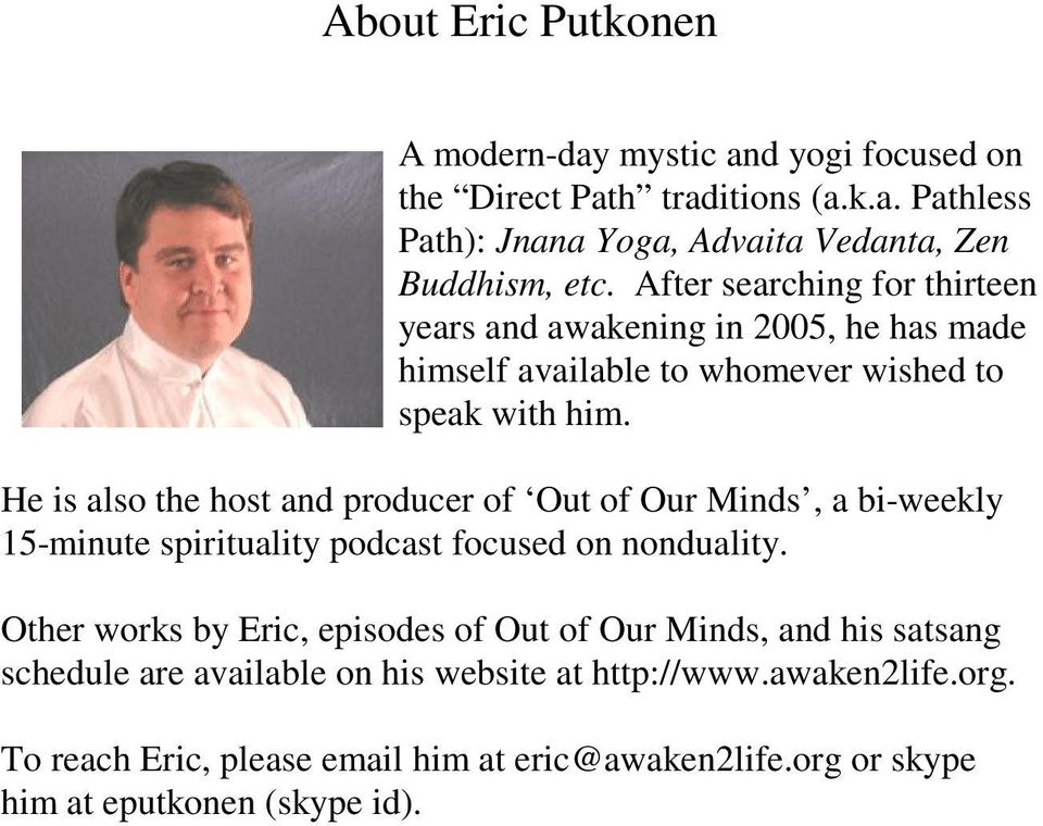 He is also the host and producer of Out of Our Minds, a bi-weekly 15-minute spirituality podcast focused on nonduality.