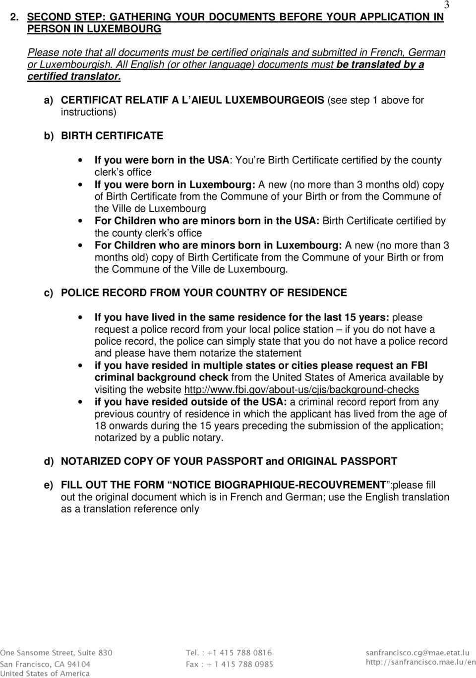 a) CERTIFICAT RELATIF A L AIEUL LUXEMBOURGEOIS (see step 1 above for instructions) b) BIRTH CERTIFICATE If you were born in the USA: You re Birth Certificate certified by the county clerk s office If