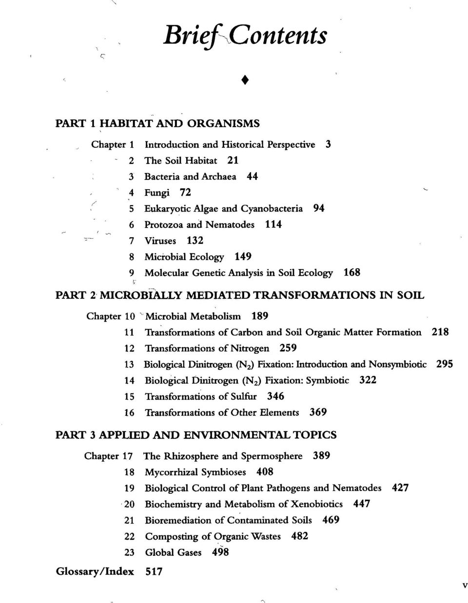 189 11 Transformations of Carbon and Soil Organic Matter Formation 218 12 Transformations of Nitrogen 259 13 Biological Dinitrogen (N 2 ) Fixation: Introduction and Nonsymbiotic 295 14 Biological