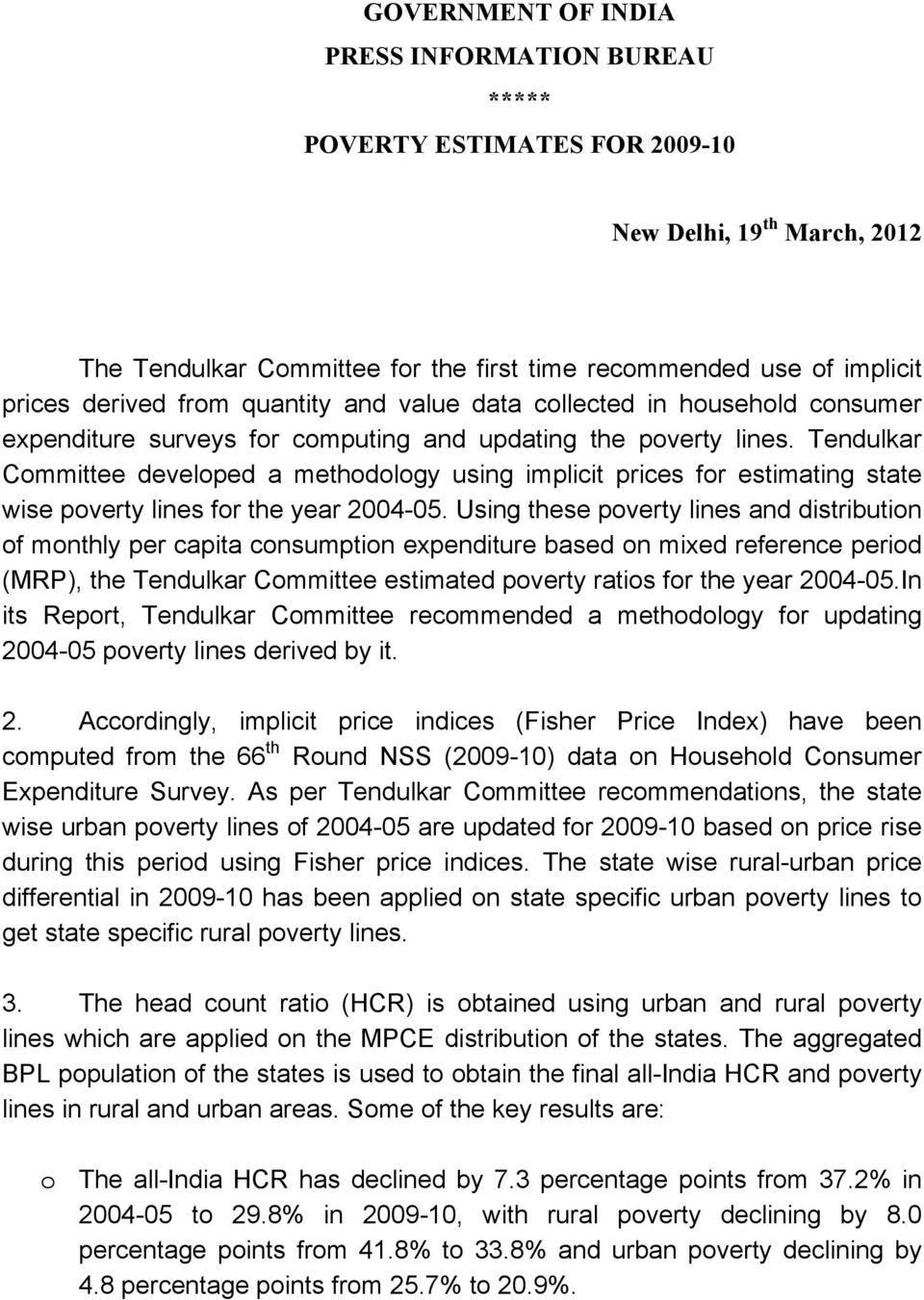 Tendulkar Committee developed a methodology using implicit prices for estimating state wise poverty lines for the year 2004-05.