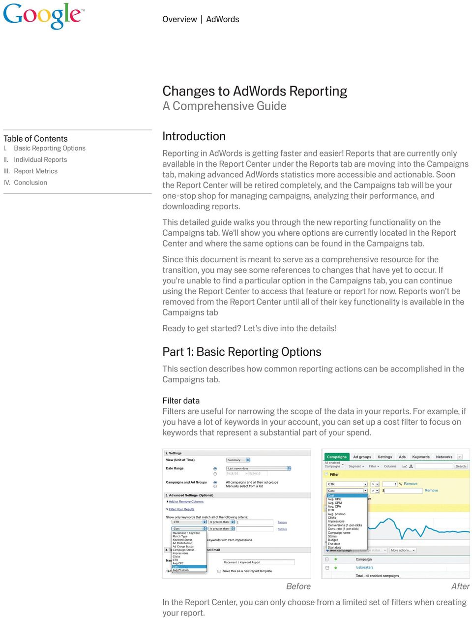 Reports that are currently only available in the Report Center under the Reports tab are moving into the Campaigns tab, making advanced AdWords statistics more accessible and actionable.