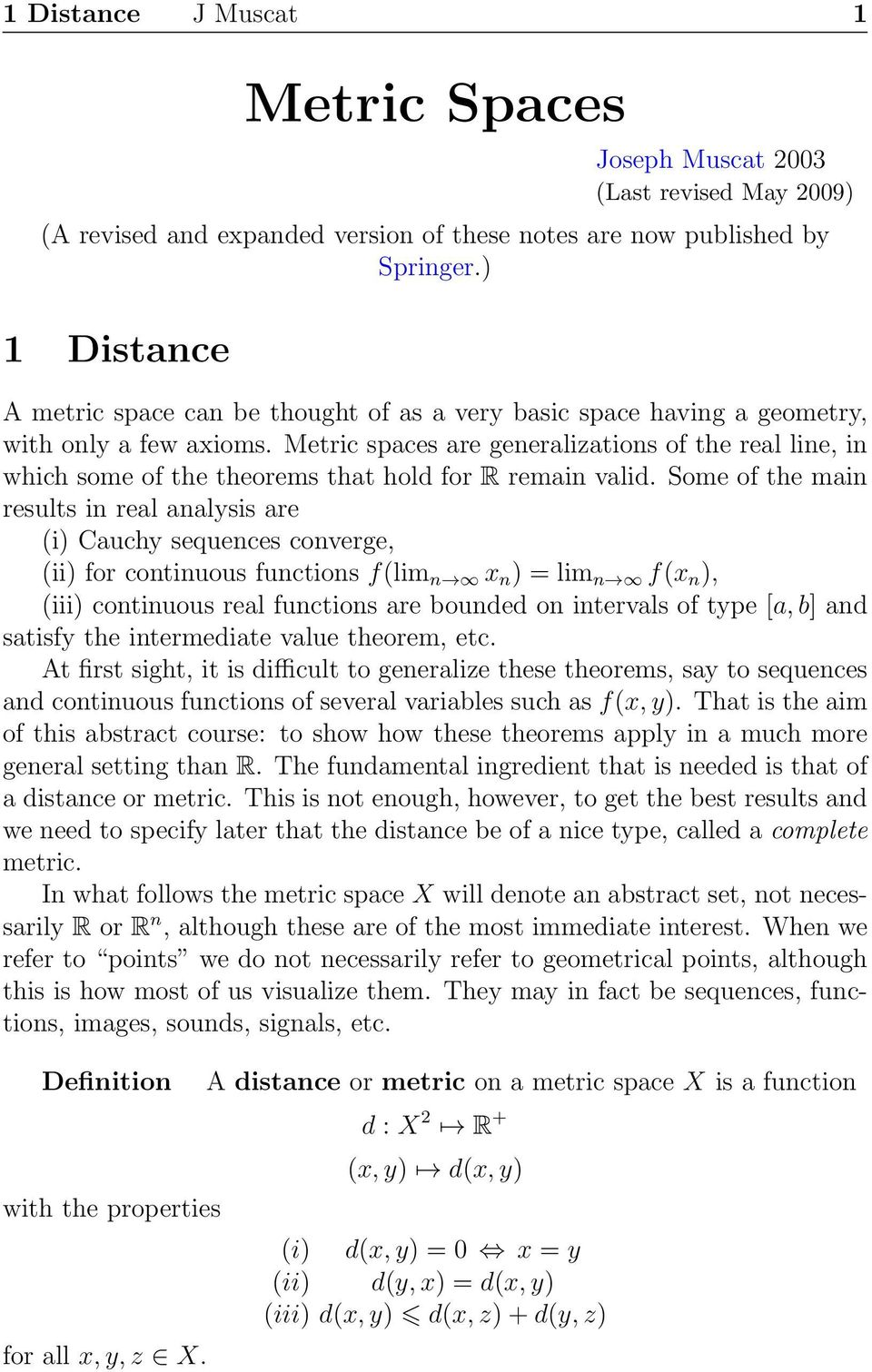 Metric spaces are generalizations of the real line, in which some of the theorems that hold for R remain valid.