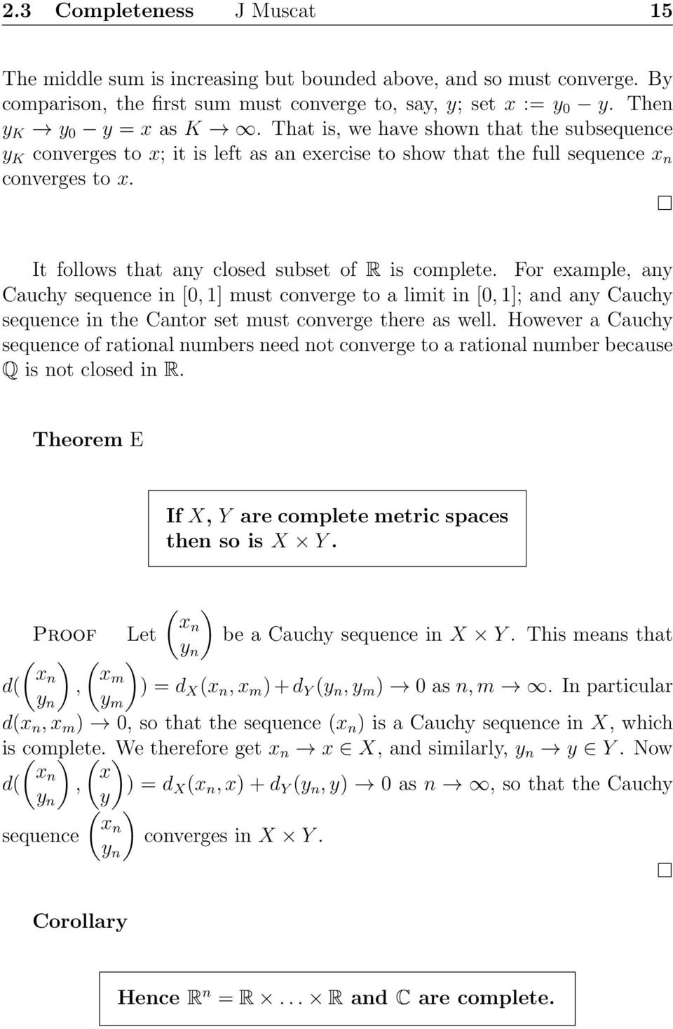 For example, any Cauchy sequence in [0, 1] must converge to a limit in [0, 1]; and any Cauchy sequence in the Cantor set must converge there as well.