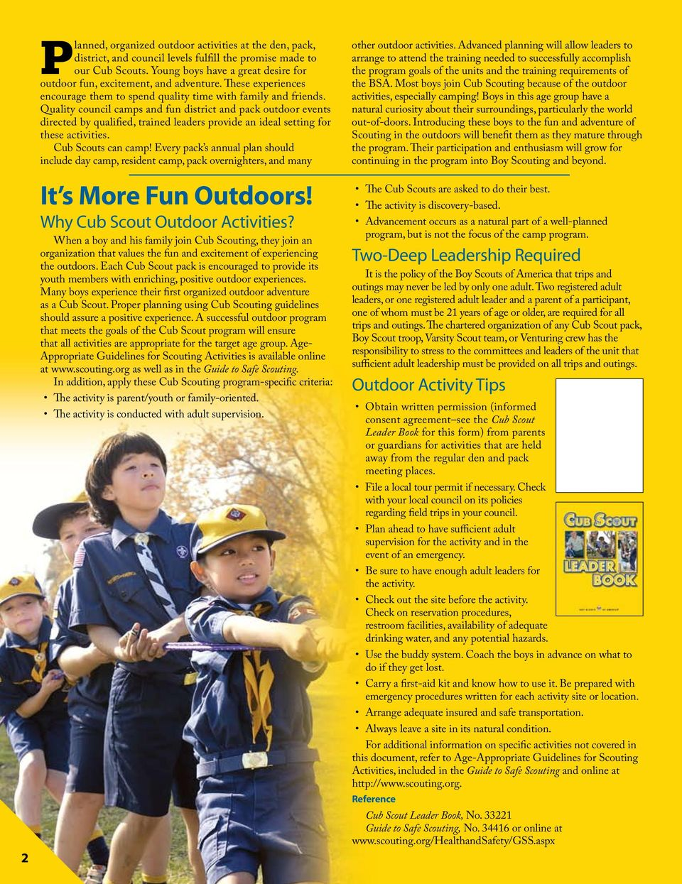 Quality council camps and fun district and pack outdoor events directed by qualified, trained leaders provide an ideal setting for these activities. Cub Scouts can camp!