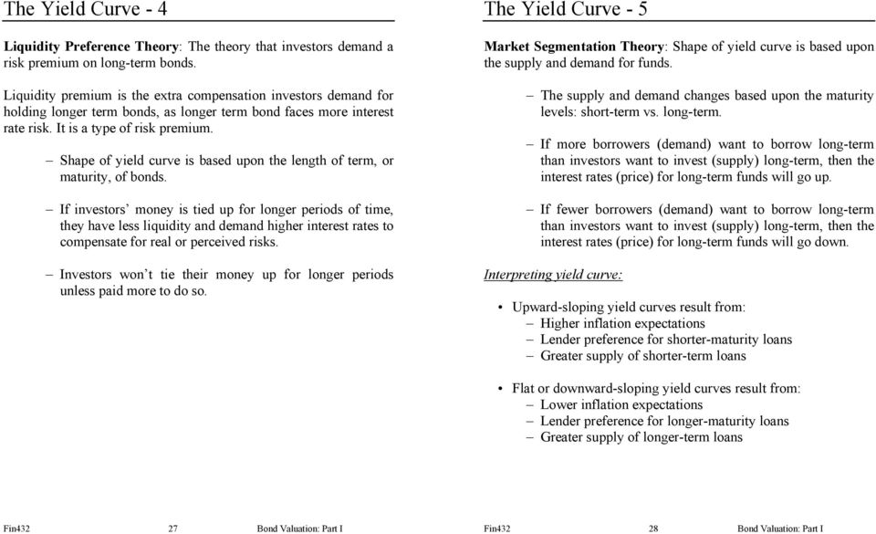 Shape of yield curve is based upon the length of term, or maturity, of bonds.