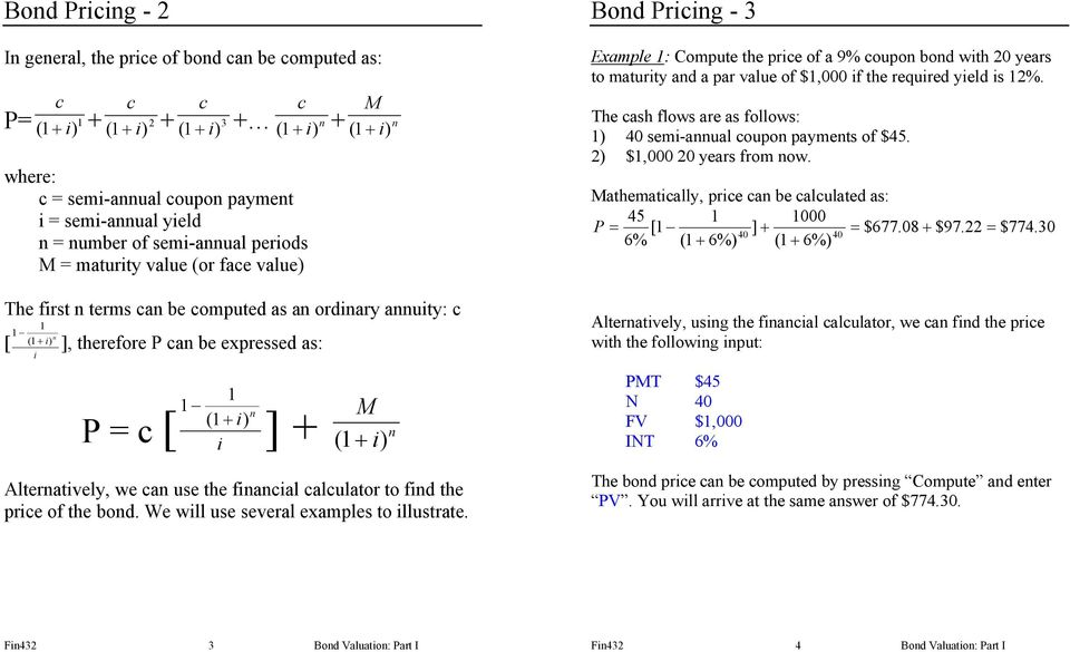 1 1 (1 + ) i i n M i ] + n ( 1+ ) Alternatively, we can use the financial calculator to find the price of the bond. We will use several examples to illustrate.