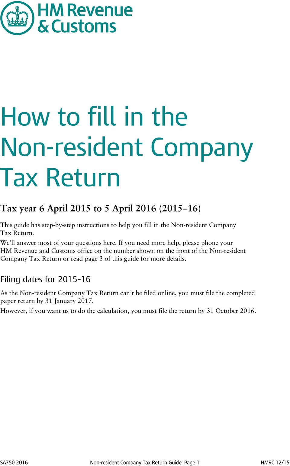 If you need more help, please phone your HM Revenue and Customs office on the number shown on the front of the Non-resident Company Tax Return or read page 3 of this guide for more