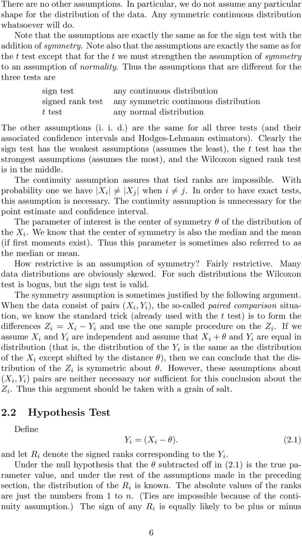 Note also that the assumptions are exactly the same as for the t test except that for the t we must strengthen the assumption of symmetry to an assumption of normality.