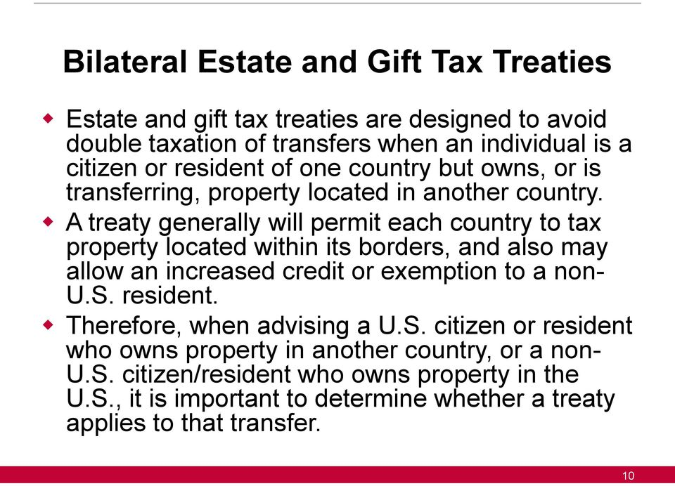 A treaty generally will permit each country to tax property located within its borders, and also may allow an increased credit or exemption to a non- U.S.