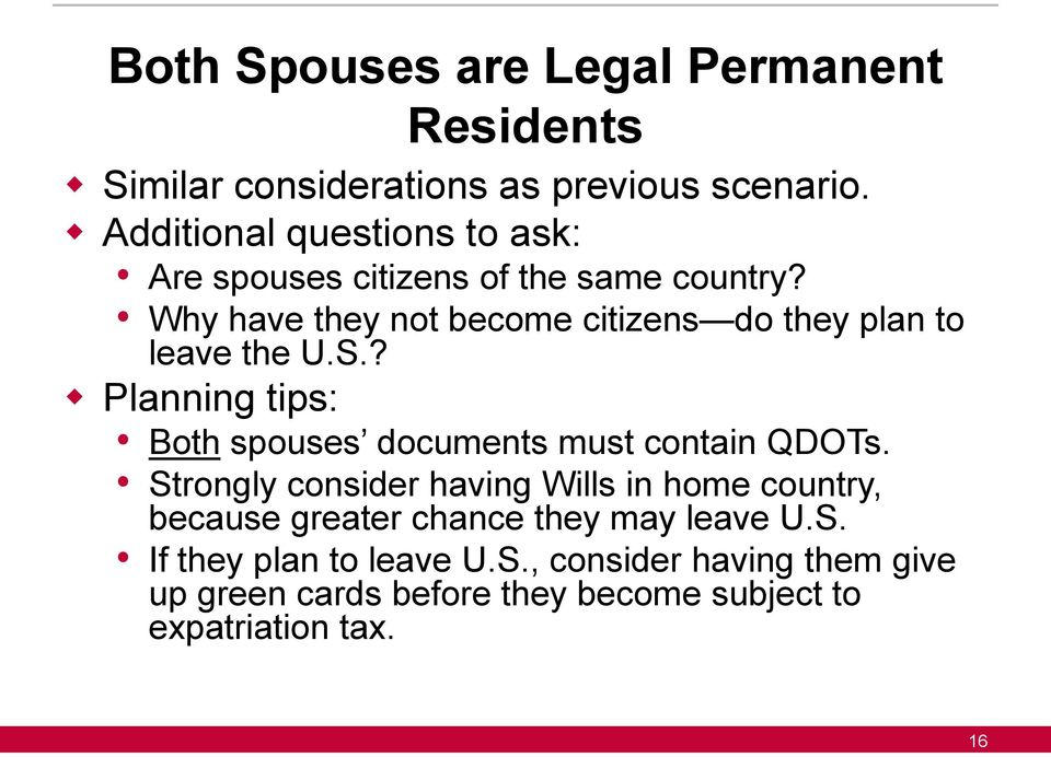 Why have they not become citizens do they plan to leave the U.S.? Planning tips: Both spouses documents must contain QDOTs.