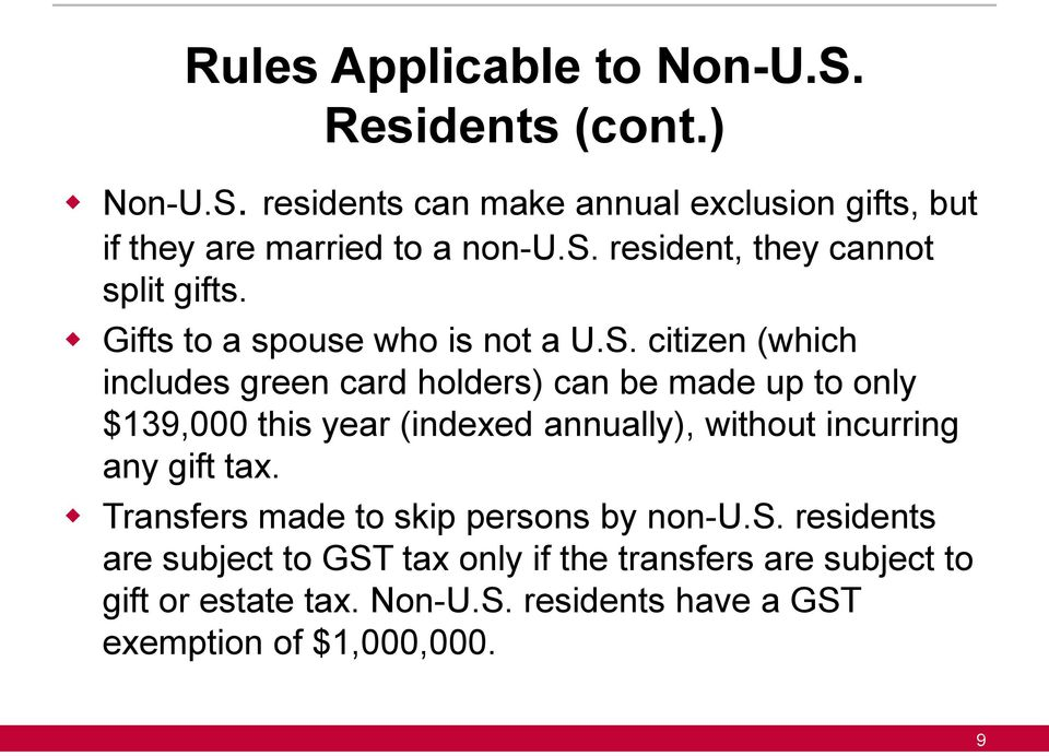 citizen (which includes green card holders) can be made up to only $139,000 this year (indexed annually), without incurring any gift