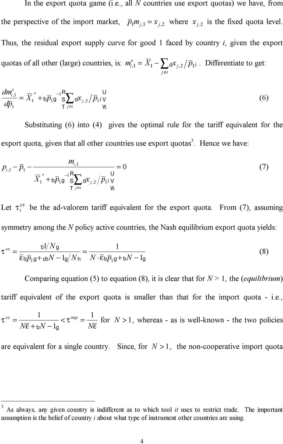 Differentiate to get: d dm dp s i, b g d i (6) X + R p ST x j, p VW j i Substituting (6) into (4) gives the optimal rule for the tariff equivalent for the export quota, given that all other countries