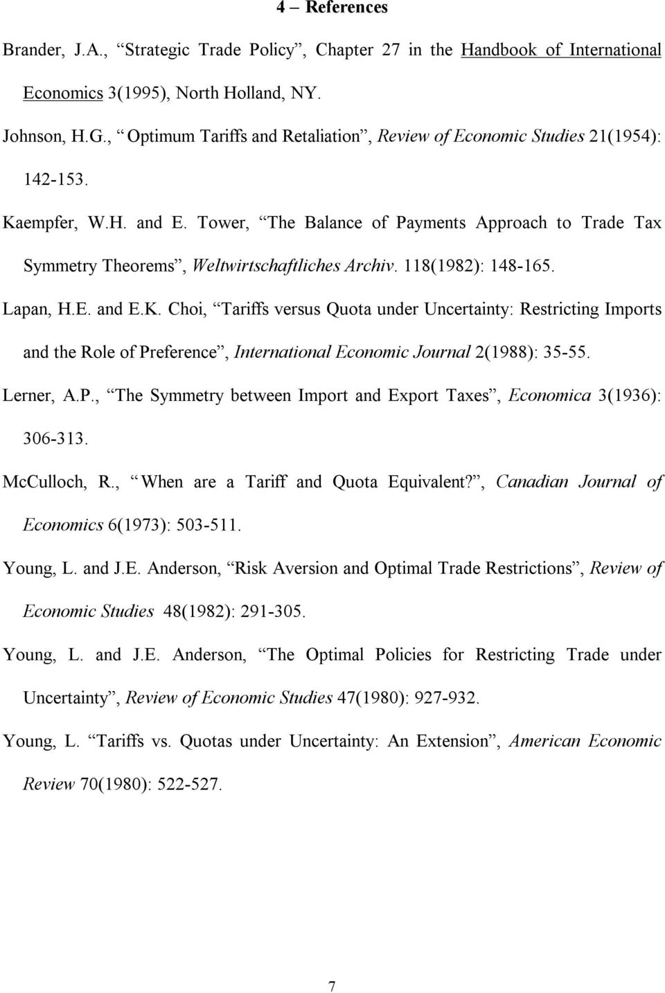 8(98): 48-65. Lapan, H.E. and E.K. Choi, Tariffs versus Quota under ncertainty: Restricting Imports and the Role of Preference, International Economic Journal (988): 35-55. Lerner, A.P., The Symmetry between Import and Export Taxes, Economica 3(936): 306-33.