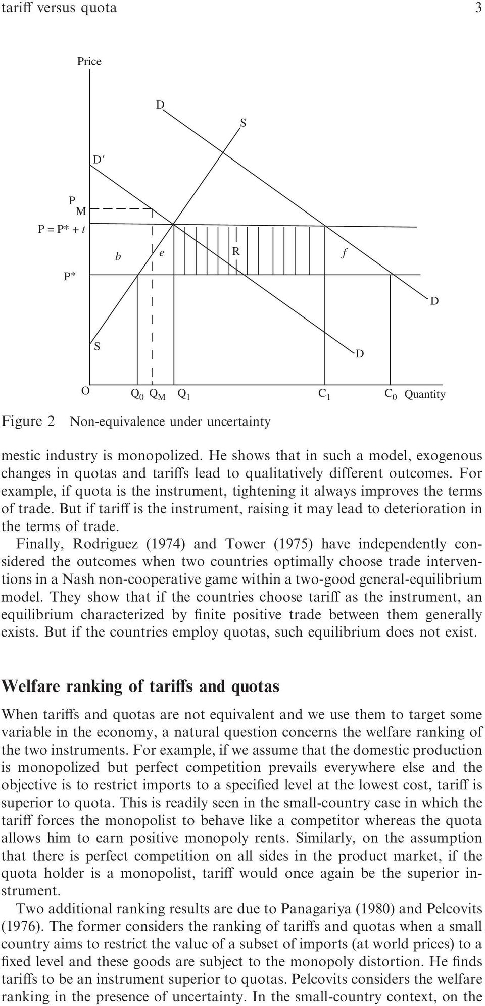 For example, if quota is the instrument, tightening it always improves the terms of trade. But if tariff is the instrument, raising it may lead to deterioration in the terms of trade.