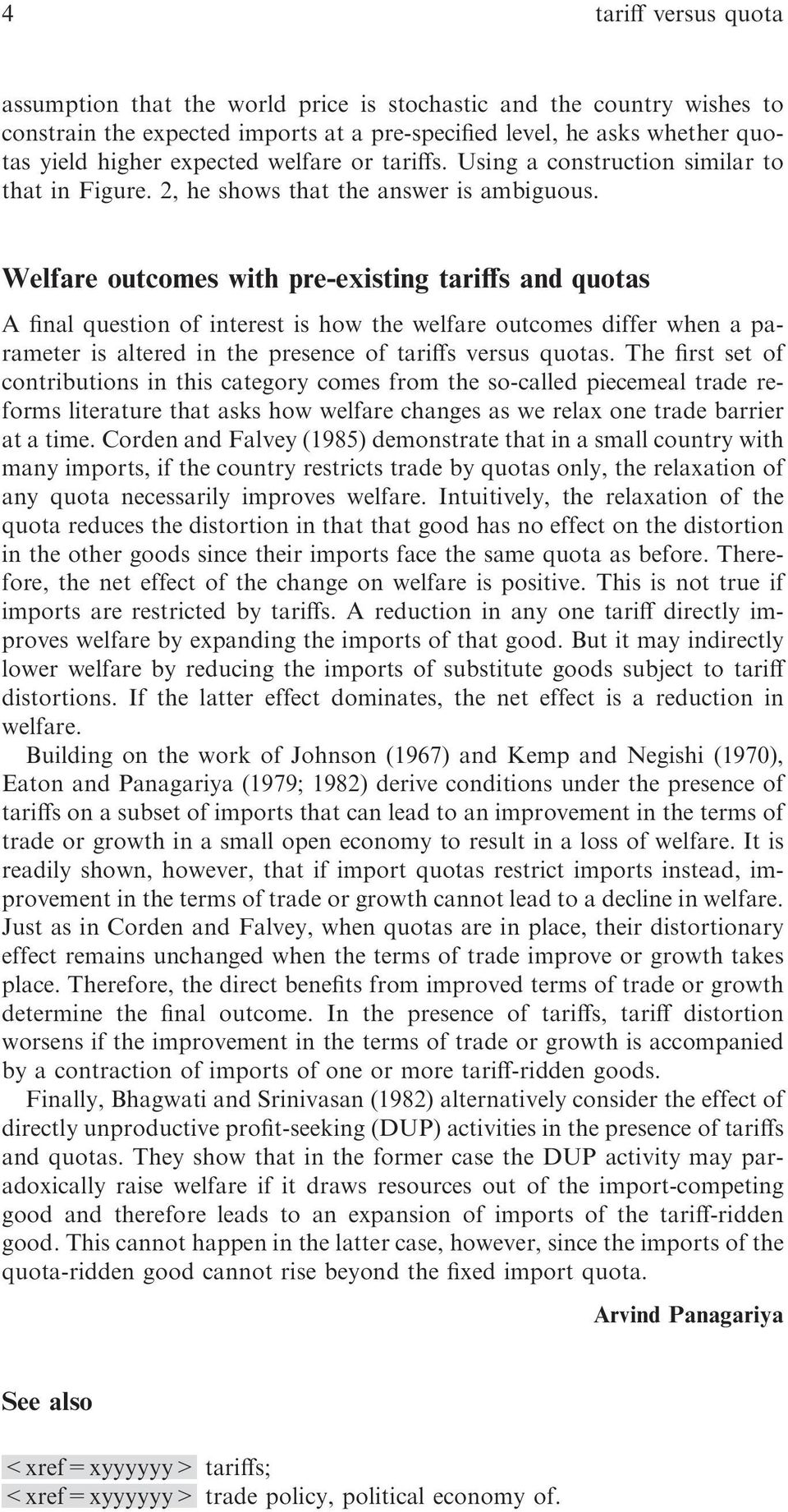 Welfare outcomes with pre-existing tariffs and quotas A final question of interest is how the welfare outcomes differ when a parameter is altered in the presence of tariffs versus quotas.
