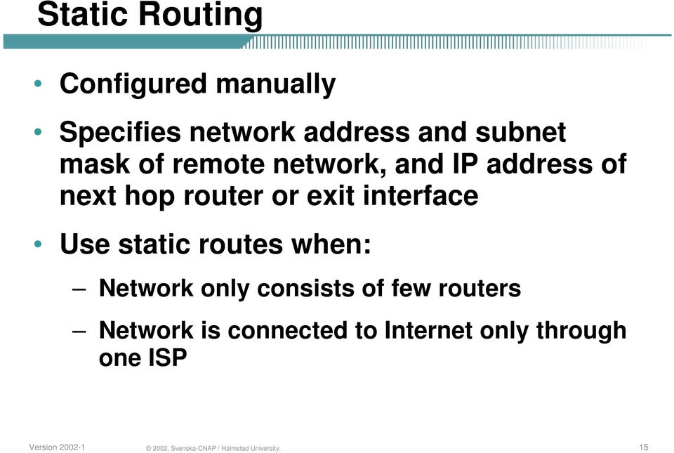 or exit interface Use static routes when: Network only consists of