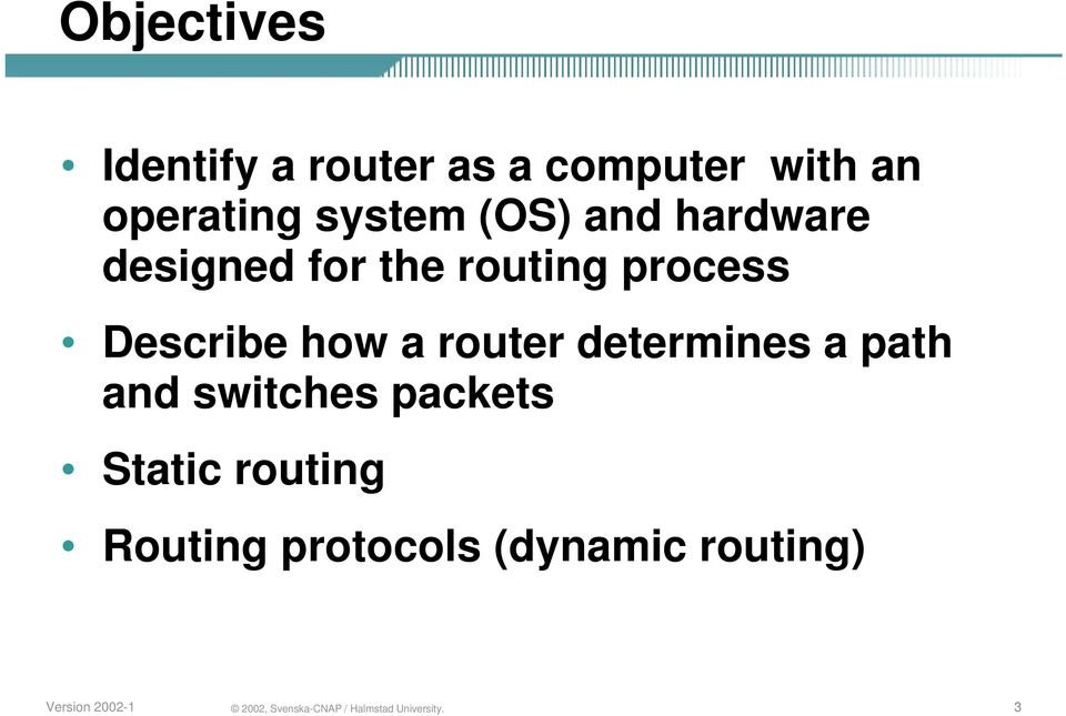 routing process Describe how a router determines a path