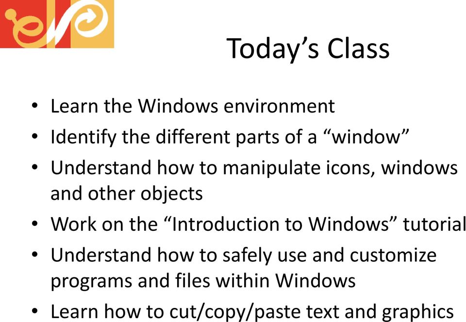 the Introduction to Windows tutorial Understand how to safely use and