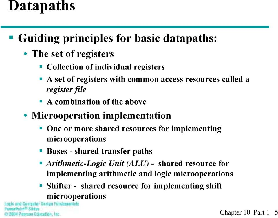 resources for implemetig microoperatios Buses - shared trasfer paths Arithmetic-Logic Uit (ALU) - shared resource for