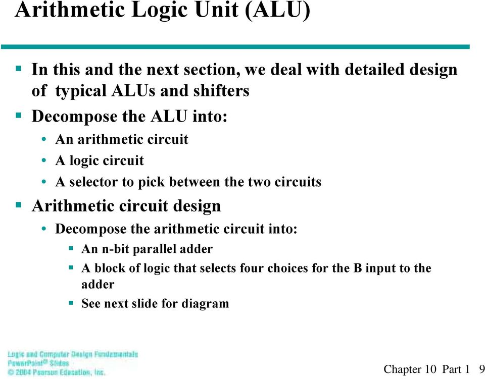 circuits Arithmetic circuit desig Decompose the arithmetic circuit ito: A -bit parallel adder A block
