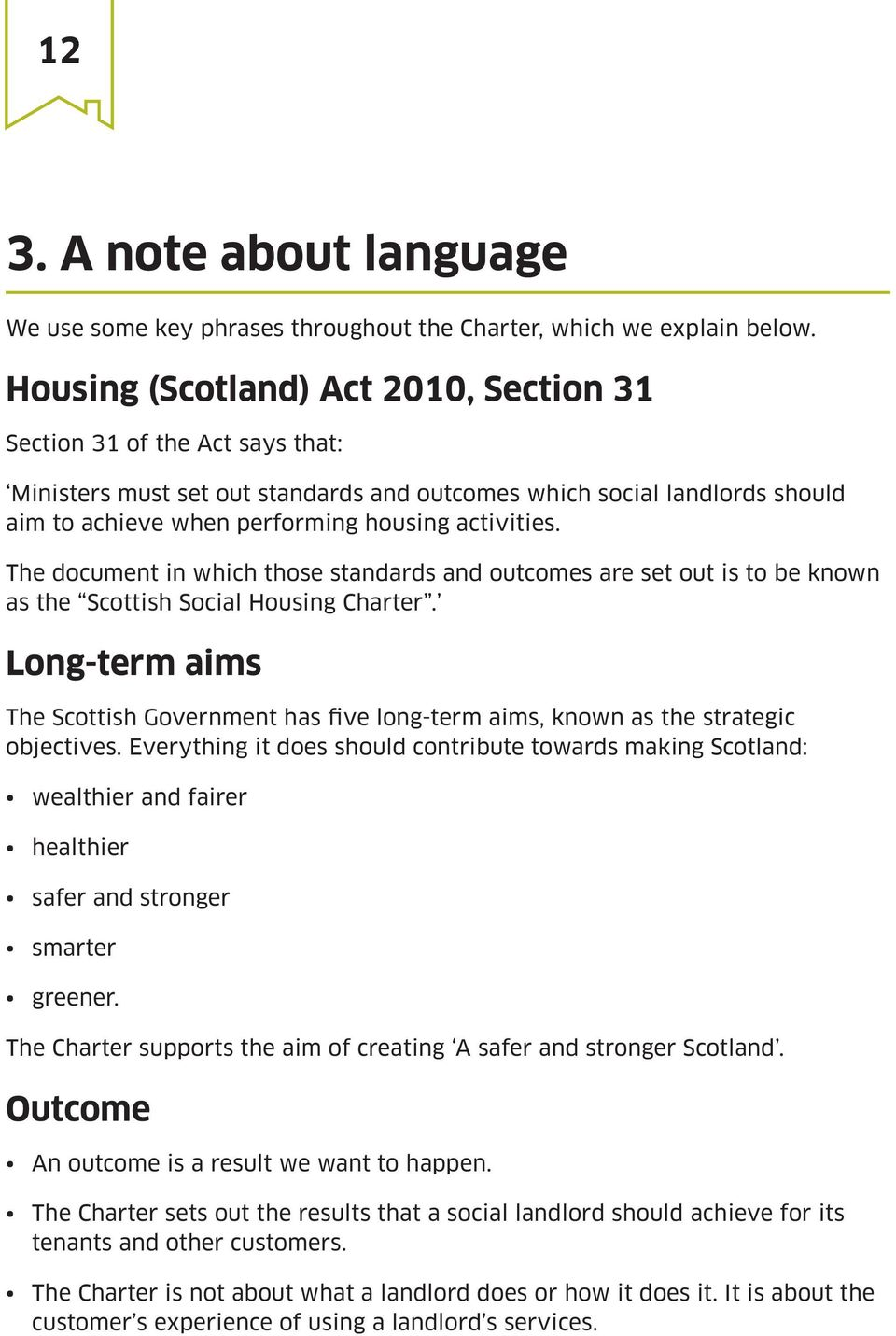 The document in which those standards and outcomes are set out is to be known as the Scottish Social Housing Charter.