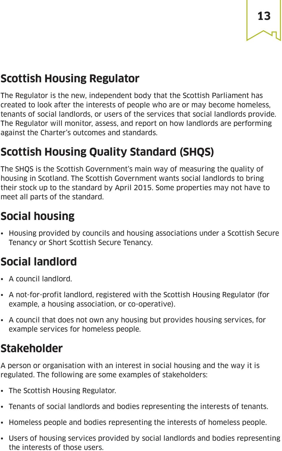 Scottish Housing Quality Standard (SHQS) The SHQS is the Scottish Government s main way of measuring the quality of housing in Scotland.