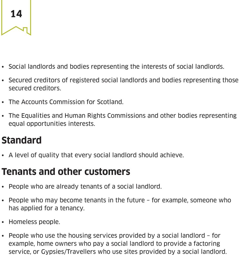 Standard A level of quality that every social landlord should achieve. Tenants and other customers People who are already tenants of a social landlord.